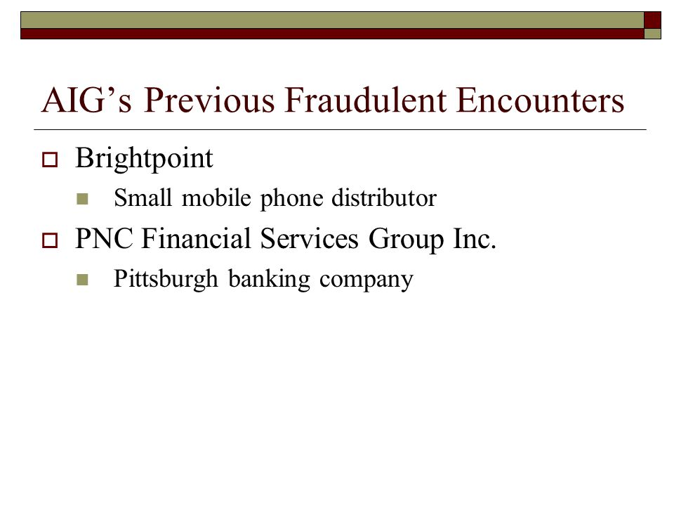 AIG's Previous Fraudulent Encounters  Brightpoint Small mobile phone distributor  PNC Financial Services Group Inc. Pittsburgh banking company
