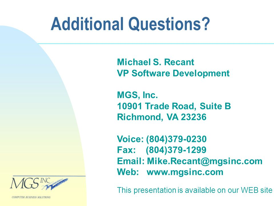 Additional Questions. Michael S. Recant VP Software Development MGS, Inc.