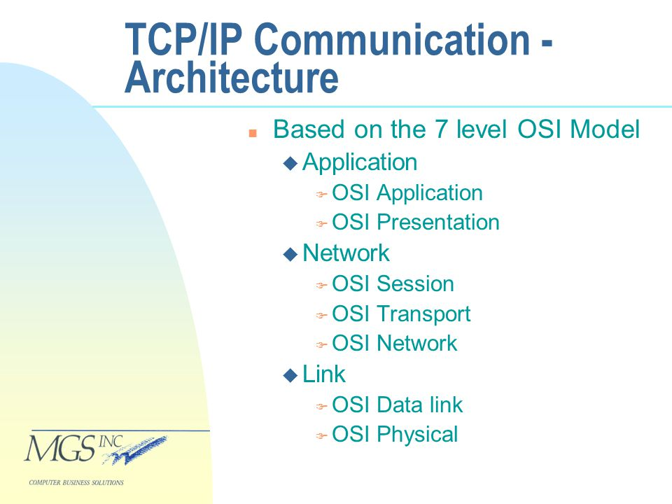 TCP/IP Communication - Architecture n Based on the 7 level OSI Model u Application F OSI Application F OSI Presentation u Network F OSI Session F OSI Transport F OSI Network u Link F OSI Data link F OSI Physical