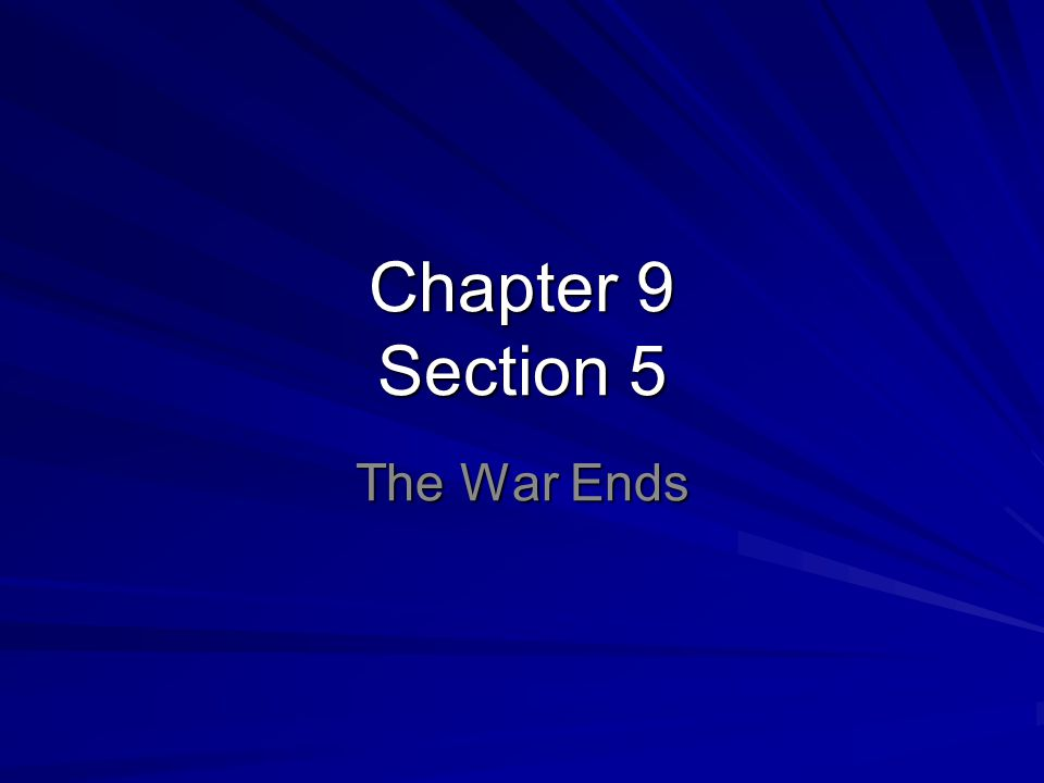 Chapter 9 Section 5 The War Ends