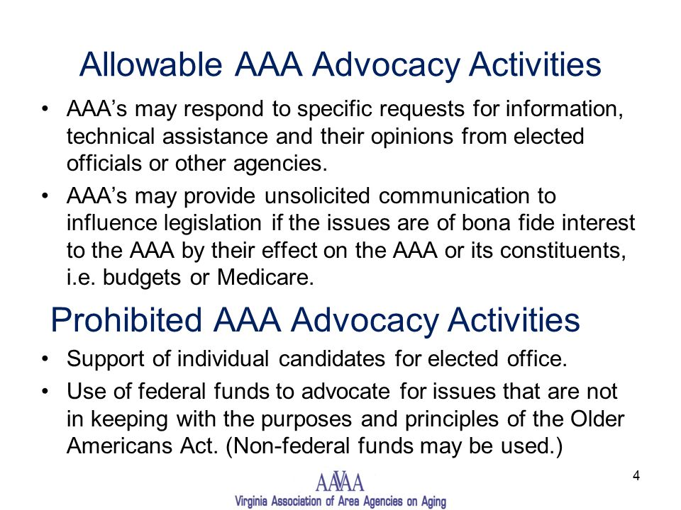 Allowable AAA Advocacy Activities AAA's may respond to specific requests for information, technical assistance and their opinions from elected officials or other agencies.