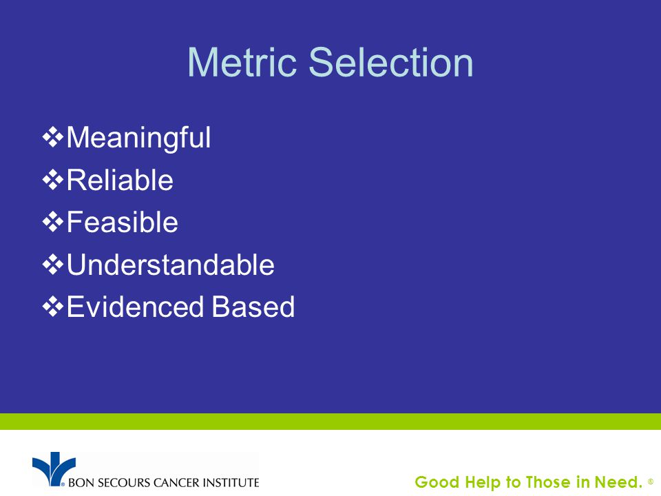 Metric Selection  Meaningful  Reliable  Feasible  Understandable  Evidenced Based