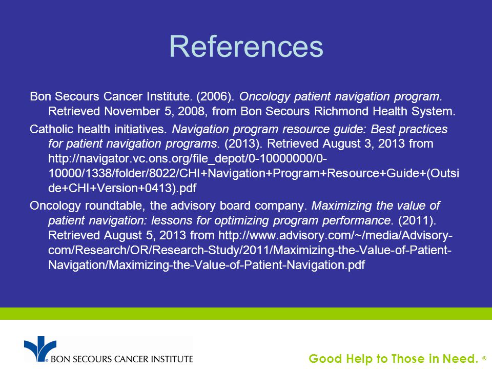 Good Help to Those in Need. ® References Bon Secours Cancer Institute.