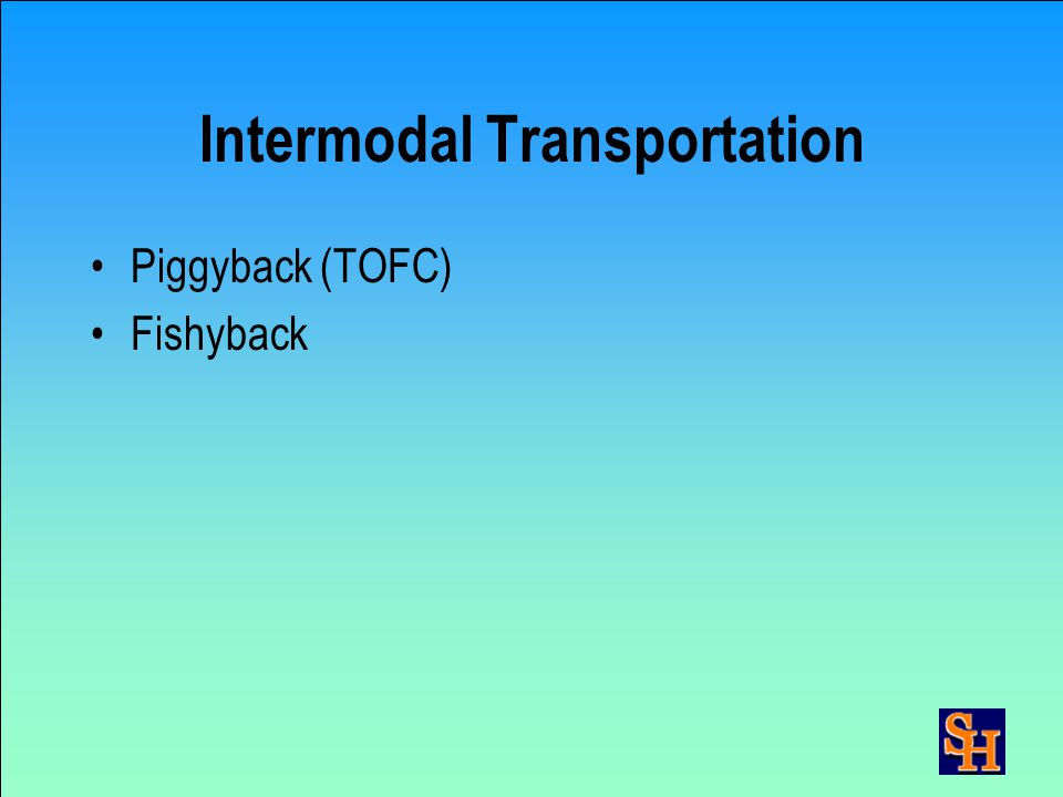 Transportation Modes continued Coastal, intercoastal, and inland water freight Pipeline
