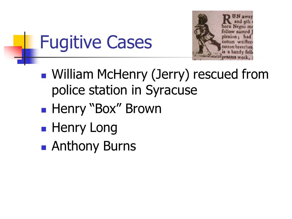 Fugitive Cases William McHenry (Jerry) rescued from police station in Syracuse Henry Box Brown Henry Long Anthony Burns