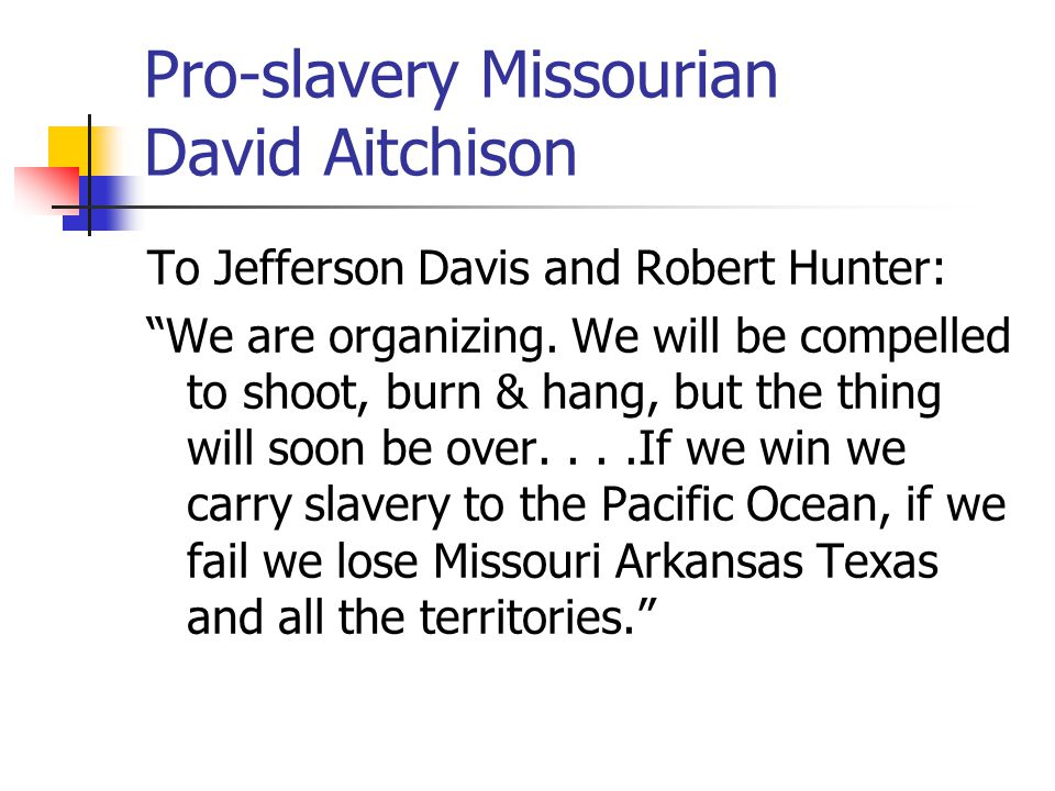Pro-slavery Missourian David Aitchison To Jefferson Davis and Robert Hunter: We are organizing.