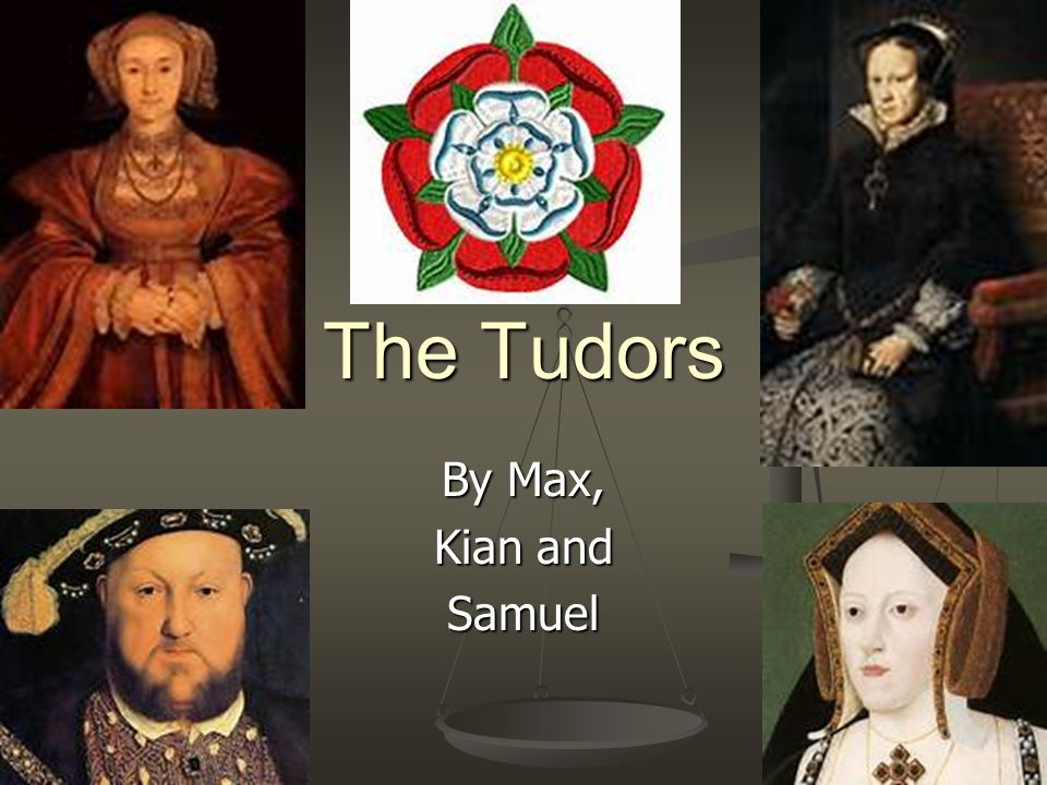 Introduction You will find out a variety of things about the Tudors.
