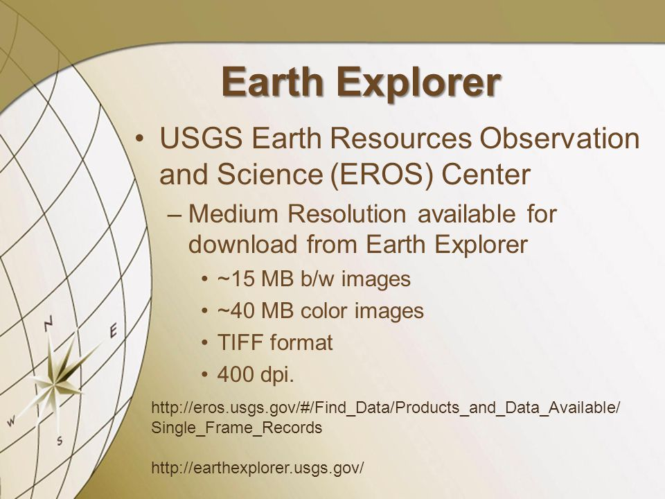 Earth Explorer USGS Earth Resources Observation and Science (EROS) Center –Medium Resolution available for download from Earth Explorer ~15 MB b/w ima