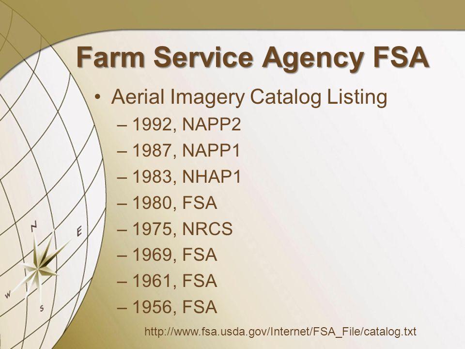 Farm Service Agency FSA Aerial Imagery Catalog Listing –1992, NAPP2 –1987, NAPP1 –1983, NHAP1 –1980, FSA –1975, NRCS –1969, FSA –1961, FSA –1956, FSA http://www.fsa.usda.gov/Internet/FSA_File/catalog.txt