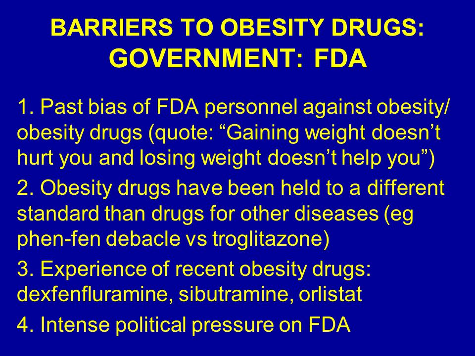 BARRIERS TO OBESITY DRUGS: GOVERNMENT: FDA 1.