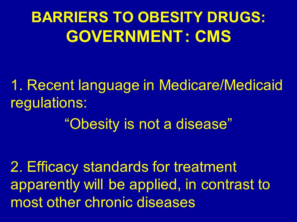 BARRIERS TO OBESITY DRUGS: GOVERNMENT: CMS 1.