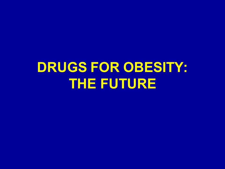 DRUGS FOR OBESITY: THE FUTURE