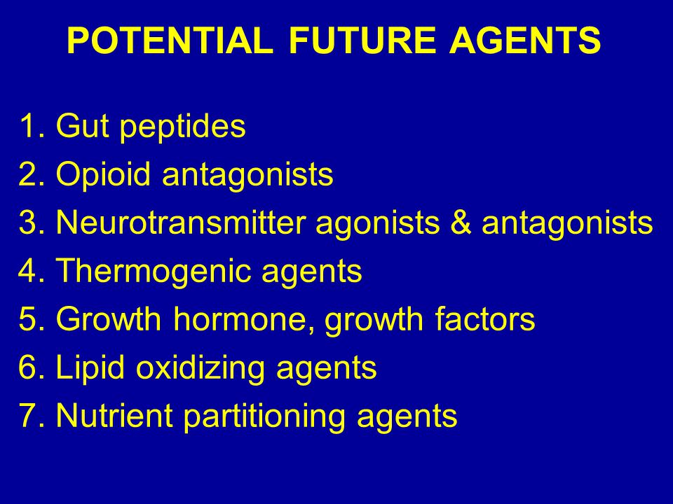 POTENTIAL FUTURE AGENTS 1. Gut peptides 2. Opioid antagonists 3.