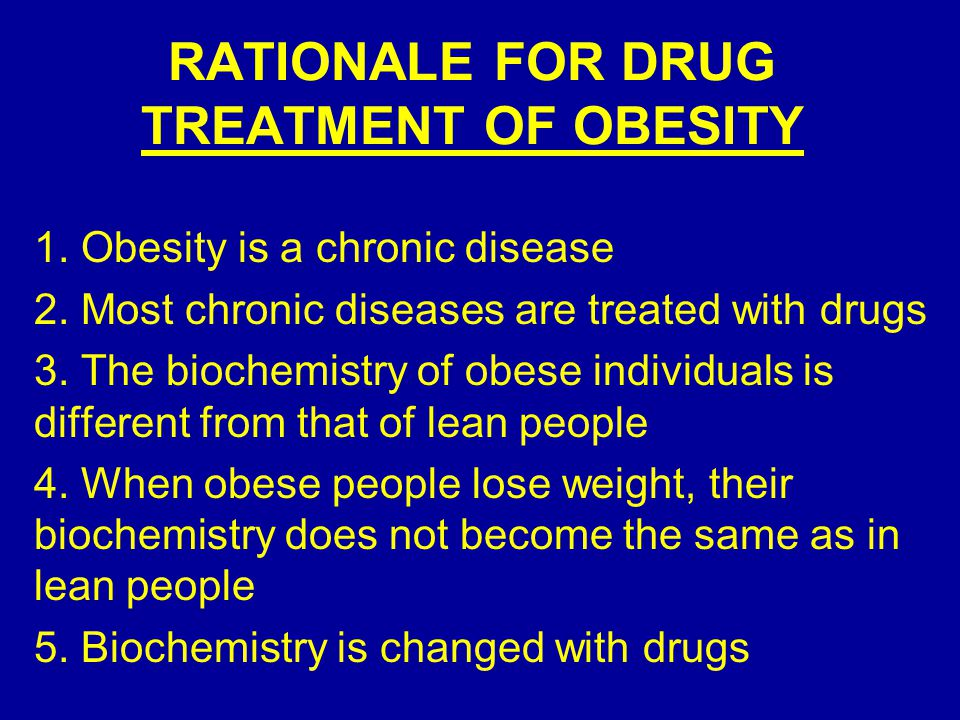 RATIONALE FOR DRUG TREATMENT OF OBESITY 1. Obesity is a chronic disease 2.