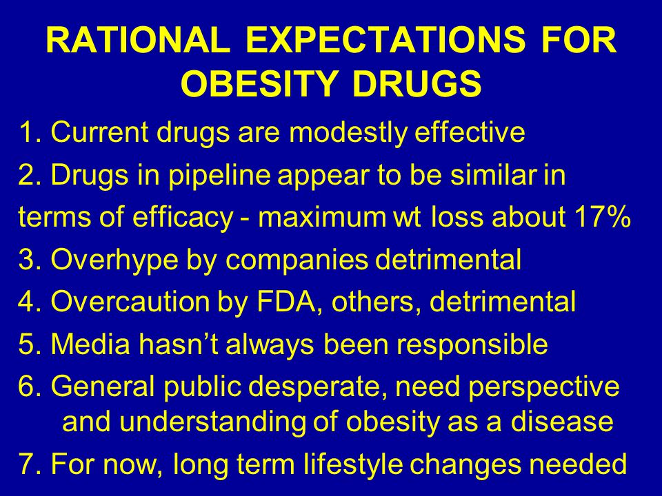 RATIONAL EXPECTATIONS FOR OBESITY DRUGS 1. Current drugs are modestly effective 2.