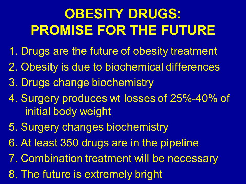 OBESITY DRUGS: PROMISE FOR THE FUTURE 1. Drugs are the future of obesity treatment 2.