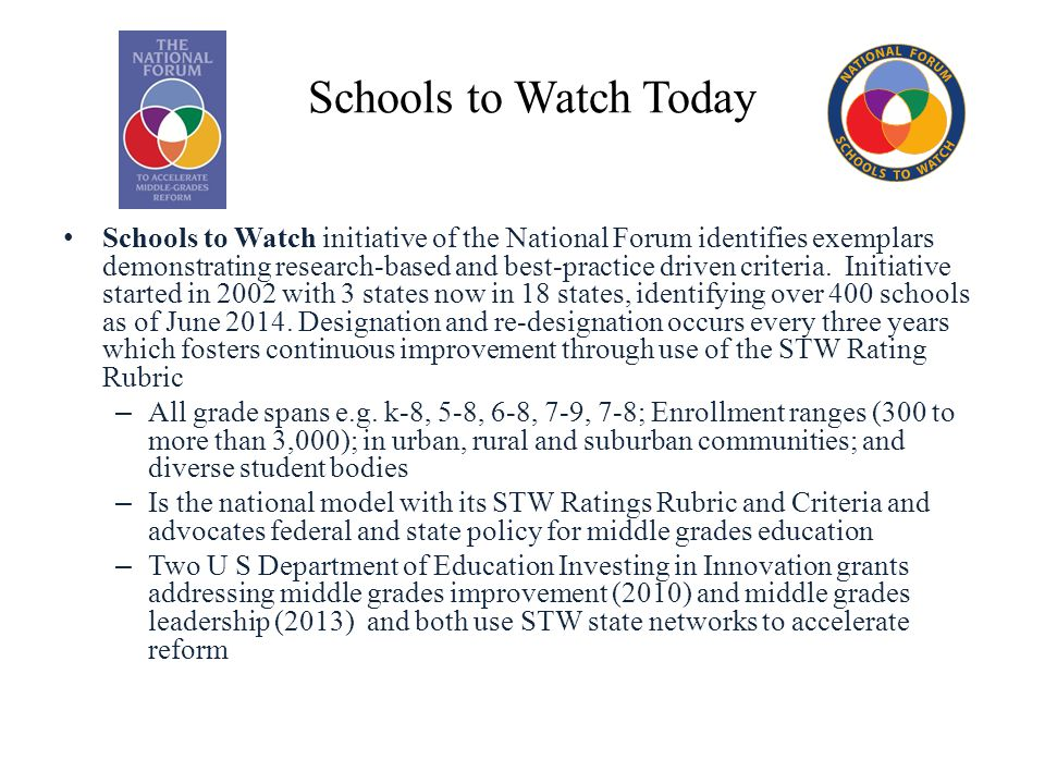 Schools to Watch Today Schools to Watch initiative of the National Forum identifies exemplars demonstrating research-based and best-practice driven criteria.