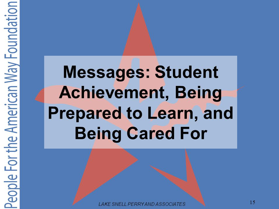 LAKE SNELL PERRY AND ASSOCIATES 15 Messages: Student Achievement, Being Prepared to Learn, and Being Cared For