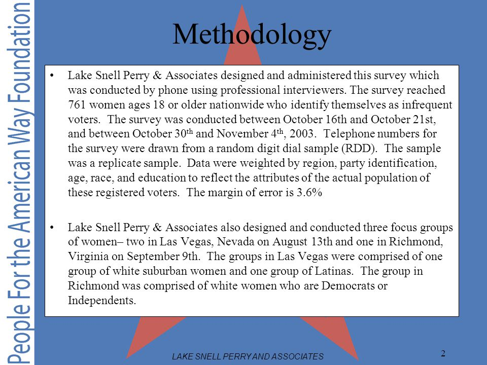 LAKE SNELL PERRY AND ASSOCIATES 2 Methodology Lake Snell Perry & Associates designed and administered this survey which was conducted by phone using p
