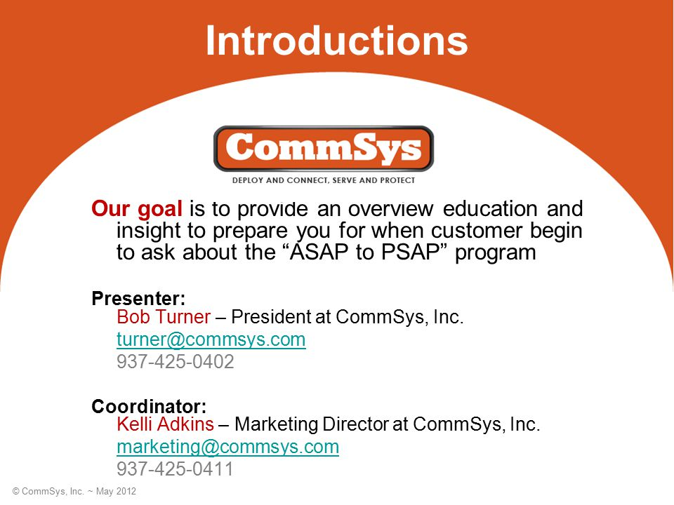 © CommSys, Inc. ~ May 2012 Introductions Our goal is to provide an overview education and insight to prepare you for when customer begin to ask about