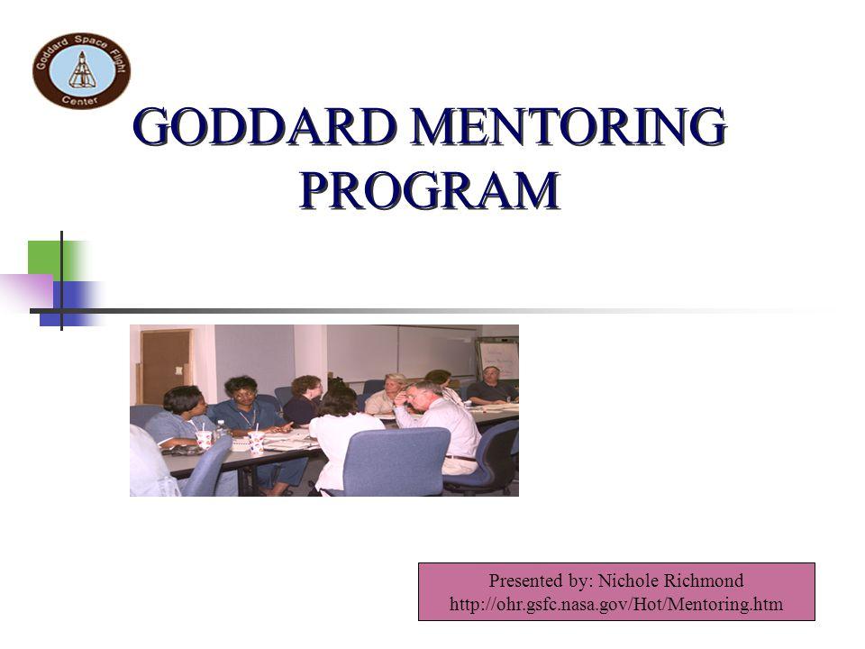 GODDARD MENTORING PROGRAM Presented by: Nichole Richmond http://ohr.gsfc.nasa.gov/Hot/Mentoring.htm