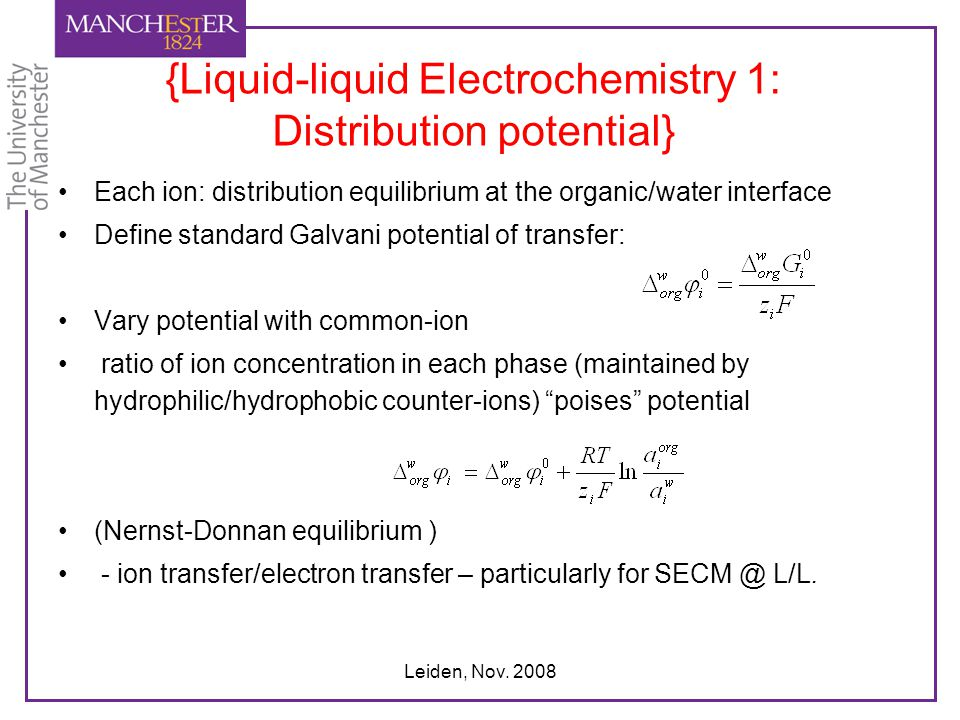 Leiden, Nov. 2008 {Liquid-liquid Electrochemistry 1: Distribution potential} Each ion: distribution equilibrium at the organic/water interface Define