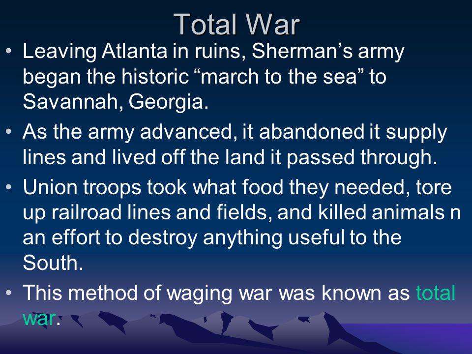 Total War Leaving Atlanta in ruins, Sherman's army began the historic march to the sea to Savannah, Georgia.