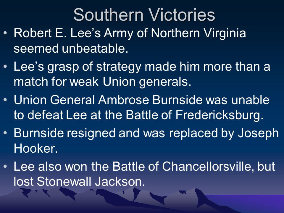 Southern Victories Robert E.Lee's Army of Northern Virginia seemed unbeatable.