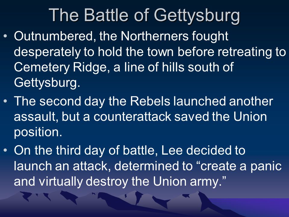 The Battle of Gettysburg Outnumbered, the Northerners fought desperately to hold the town before retreating to Cemetery Ridge, a line of hills south of Gettysburg.