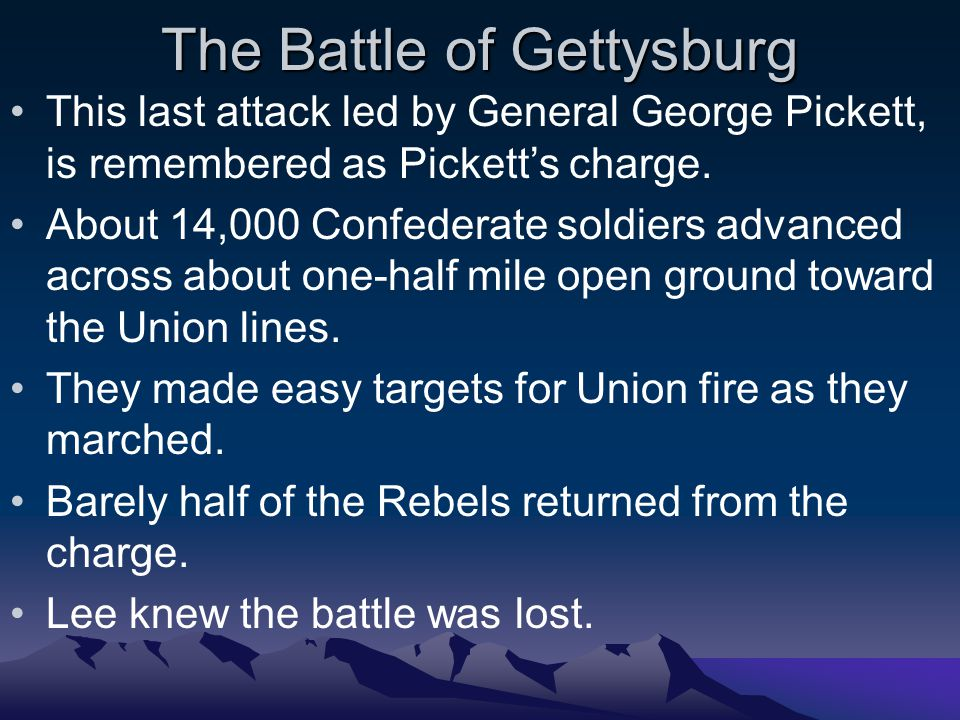 The Battle of Gettysburg This last attack led by General George Pickett, is remembered as Pickett's charge.