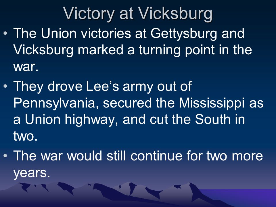 Victory at Vicksburg The Union victories at Gettysburg and Vicksburg marked a turning point in the war.