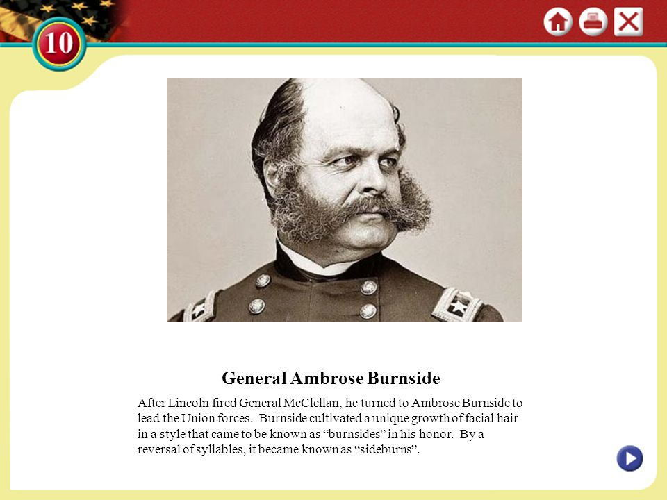 General Ambrose Burnside After Lincoln fired General McClellan, he turned to Ambrose Burnside to lead the Union forces. Burnside cultivated a unique g