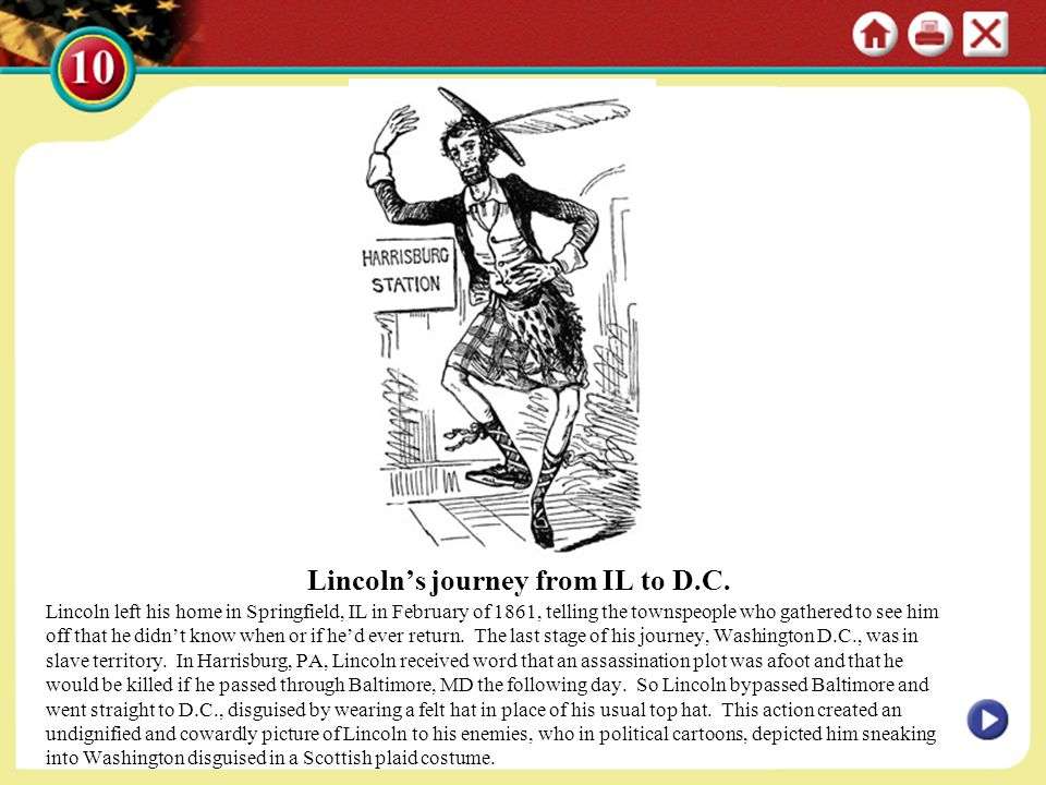 Lincoln's journey from IL to D.C. Lincoln left his home in Springfield, IL in February of 1861, telling the townspeople who gathered to see him off th