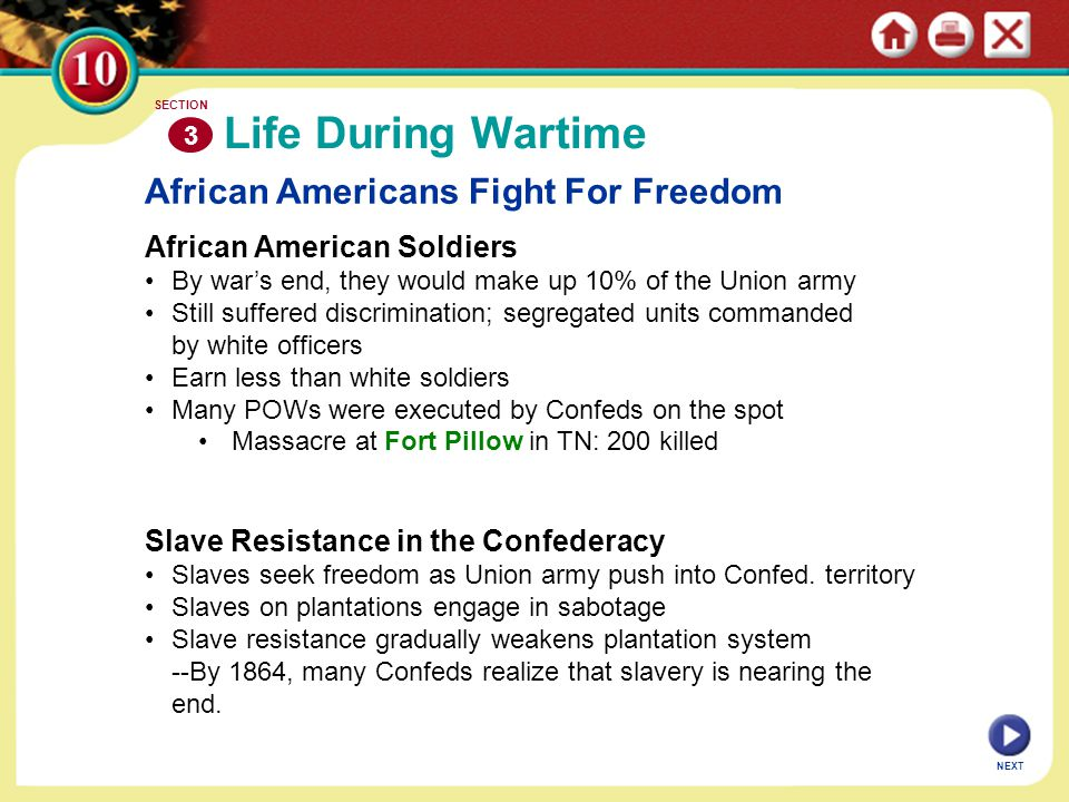 NEXT African Americans Fight For Freedom African American Soldiers By war's end, they would make up 10% of the Union army Still suffered discriminatio