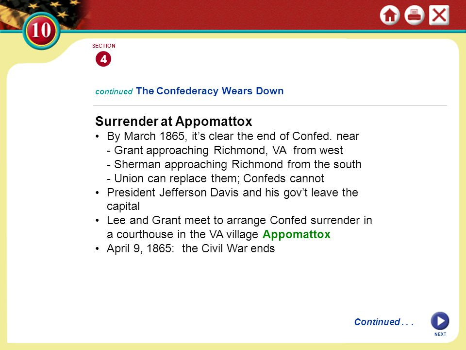 NEXT 4 SECTION continued The Confederacy Wears Down Surrender at Appomattox By March 1865, it's clear the end of Confed. near - Grant approaching Rich