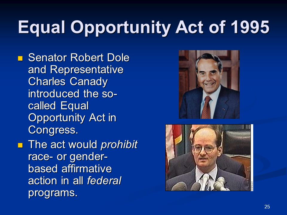 25 Equal Opportunity Act of 1995 Senator Robert Dole and Representative Charles Canady introduced the so- called Equal Opportunity Act in Congress.