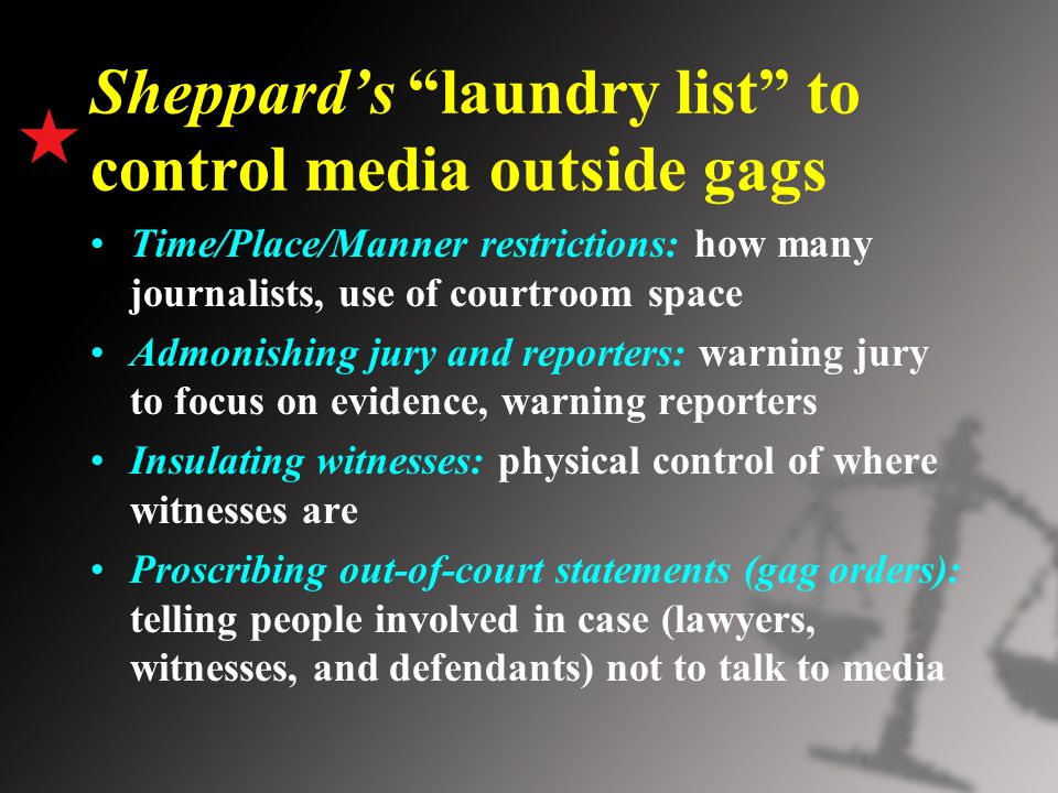 "Sheppard's ""laundry list"" to control media outside gags Time/Place/Manner restrictions: how many journalists, use of courtroom space Admonishing jury"