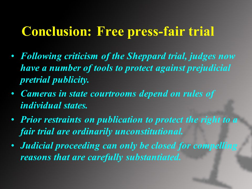 Conclusion: Free press-fair trial Following criticism of the Sheppard trial, judges now have a number of tools to protect against prejudicial pretrial