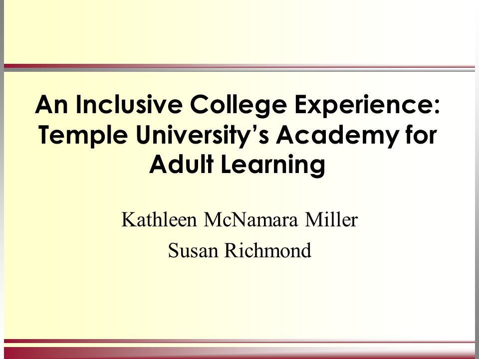 An Inclusive College Experience: Temple University's Academy for Adult Learning Kathleen McNamara Miller Susan Richmond