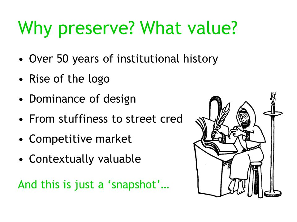 Why preserve. What value.