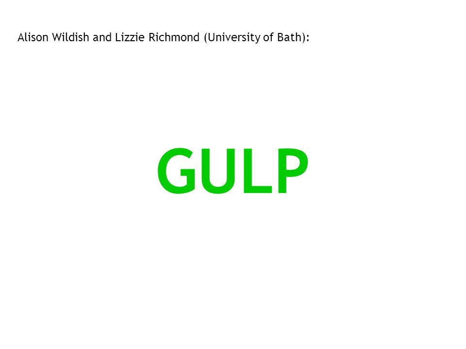 GULP Alison Wildish and Lizzie Richmond (University of Bath):