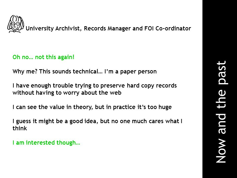 University Archivist, Records Manager and FOI Co-ordinator Oh no… not this again.