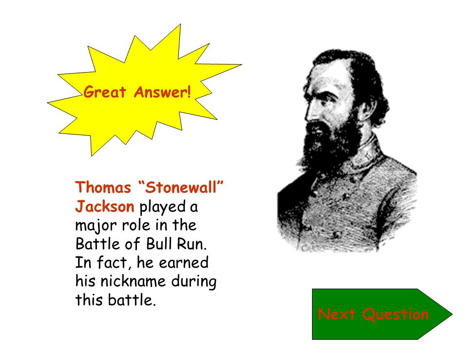 "Sorry! The General who played a major role in the Battle of Bull Run was Thomas ""Stonewall"" Jackson. It was during this battle that he earned his nick"