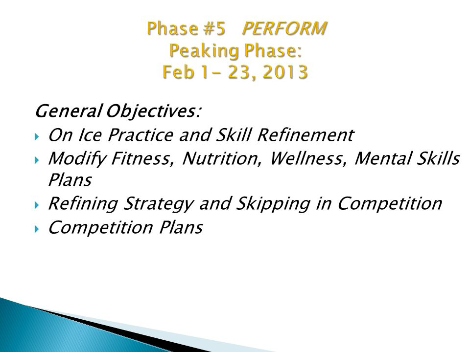 General Objectives:  On Ice Practice and Skill Refinement  Modify Fitness, Nutrition, Wellness, Mental Skills Plans  Refining Strategy and Skipping in Competition  Competition Plans