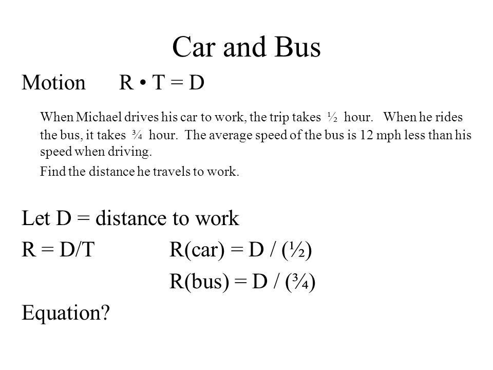 Car and Bus Motion R T = D When Michael drives his car to work, the trip takes ½ hour.