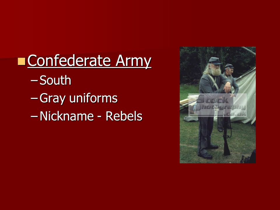 Confederate Army –S–S–S–South –G–G–G–Gray uniforms –N–N–N–Nickname - Rebels