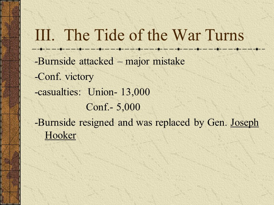 III.The Tide of the War Turns -Burnside attacked – major mistake -Conf.