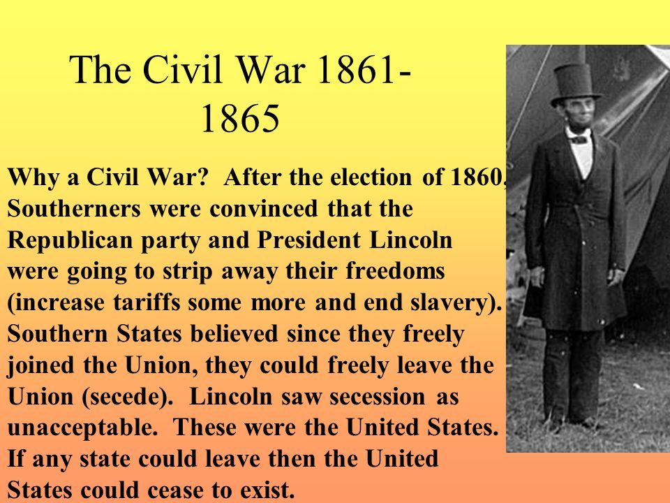 The Civil War 1861- 1865 Why a Civil War.