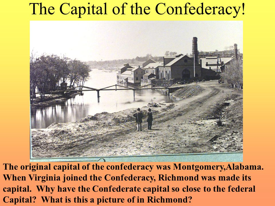 The Capital of the Confederacy.The original capital of the confederacy was Montgomery,Alabama.