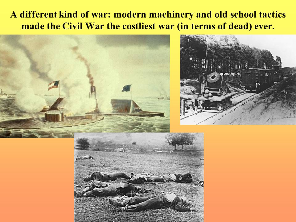 A different kind of war: modern machinery and old school tactics made the Civil War the costliest war (in terms of dead) ever.